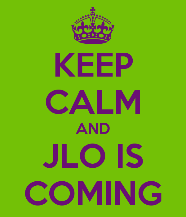 KEEP CALM AND JLO IS COMING