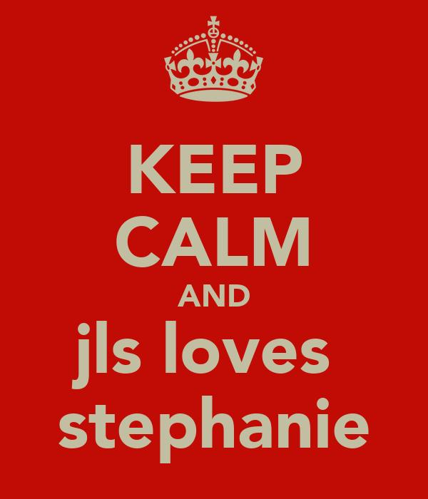 KEEP CALM AND jls loves  stephanie