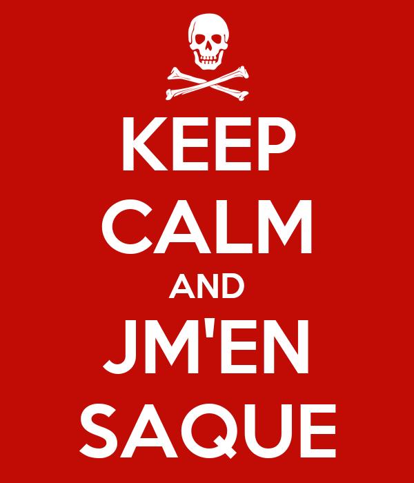 KEEP CALM AND JM'EN SAQUE