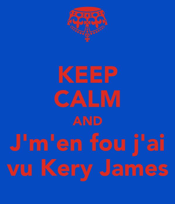 KEEP CALM AND J'm'en fou j'ai vu Kery James