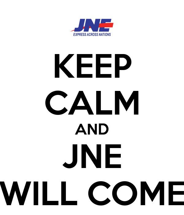 KEEP CALM AND JNE WILL COME