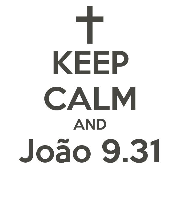 KEEP CALM AND João 9.31