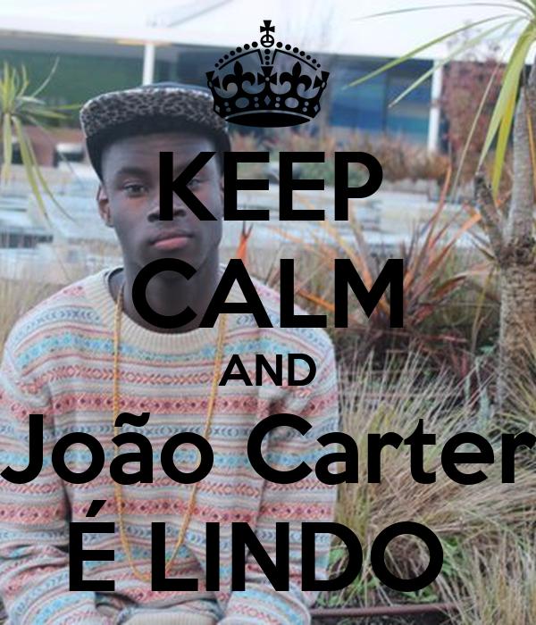 KEEP CALM AND João Carter É LINDO