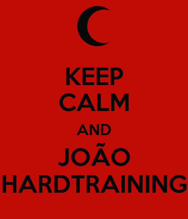 KEEP CALM AND JOÃO HARDTRAINING