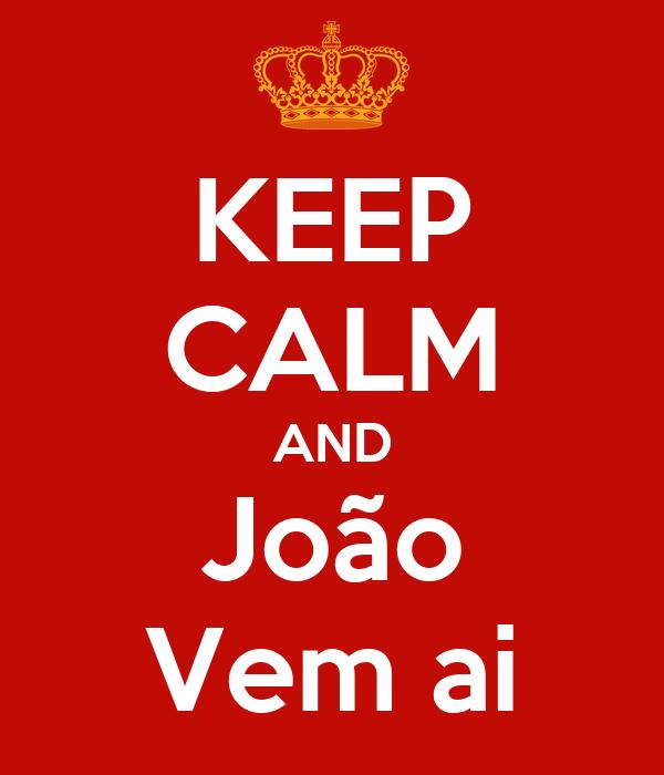 KEEP CALM AND João Vem ai