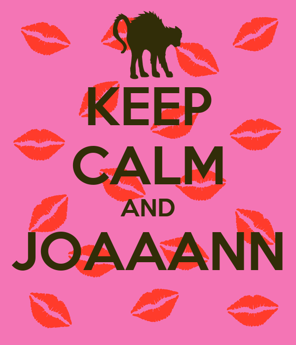 KEEP CALM AND JOAAANN