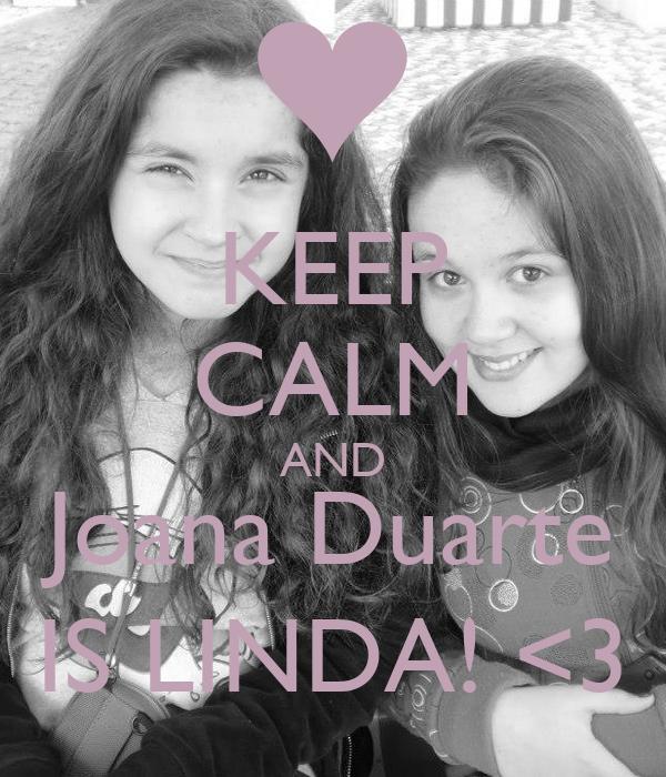 KEEP CALM AND Joana Duarte IS LINDA! <3