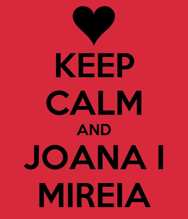 KEEP CALM AND JOANA I MIREIA