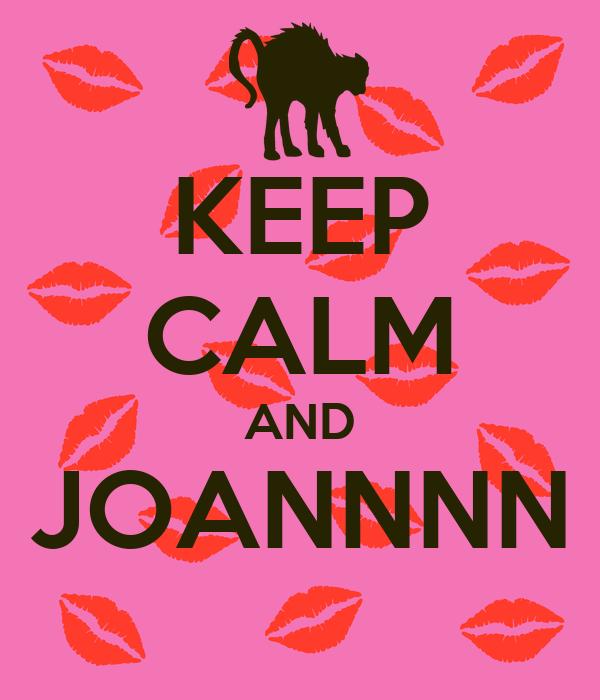 KEEP CALM AND JOANNNN