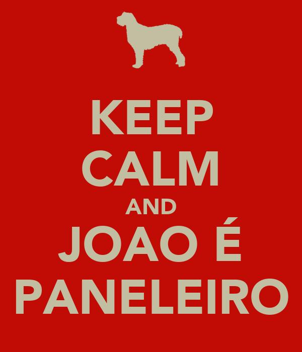 KEEP CALM AND JOAO É PANELEIRO