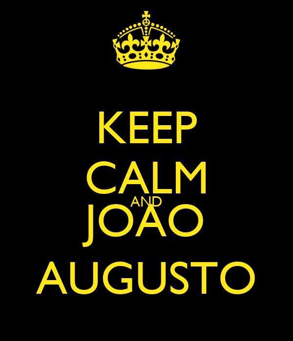 KEEP CALM AND JOAO AUGUSTO