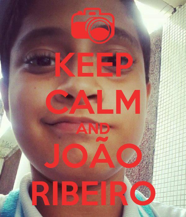 KEEP CALM AND JOÃO RIBEIRO