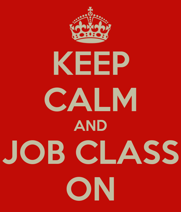 KEEP CALM AND JOB CLASS ON