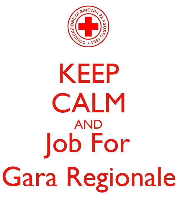 KEEP CALM AND Job For Gara Regionale