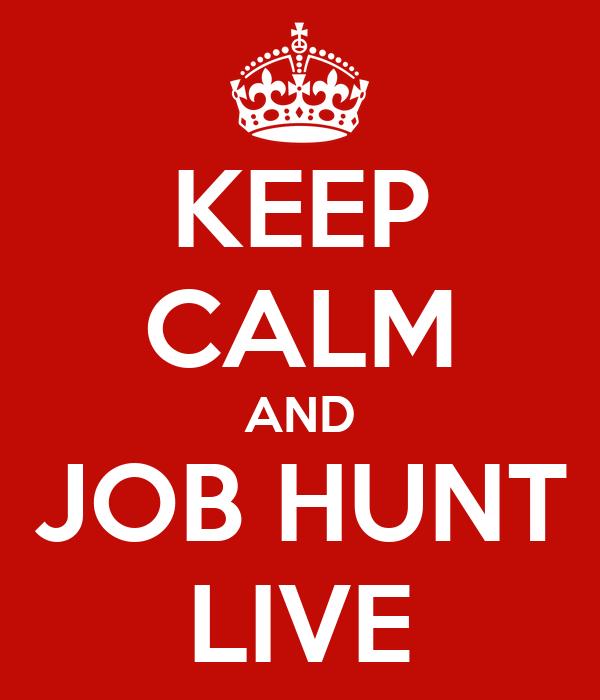 KEEP CALM AND JOB HUNT LIVE