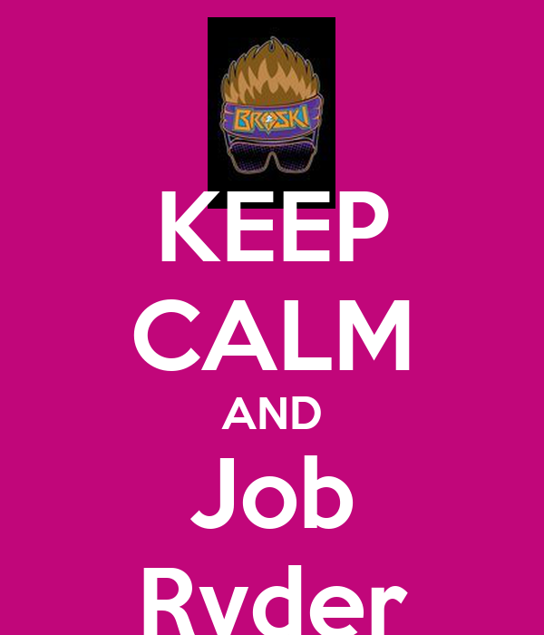 KEEP CALM AND Job Ryder