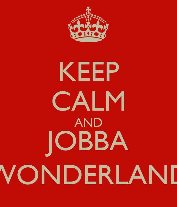 KEEP CALM AND JOBBA WONDERLAND