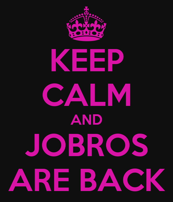 KEEP CALM AND JOBROS ARE BACK