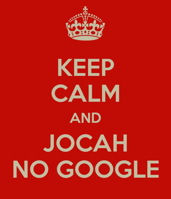 KEEP CALM AND JOCAH NO GOOGLE