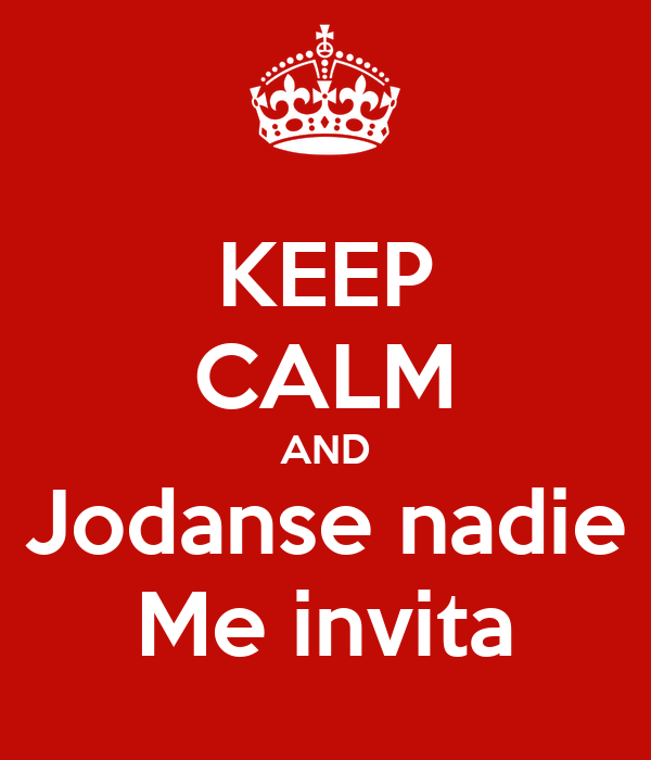 KEEP CALM AND Jodanse nadie Me invita