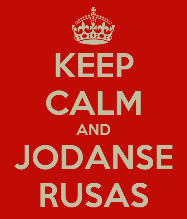 KEEP CALM AND JODANSE RUSAS