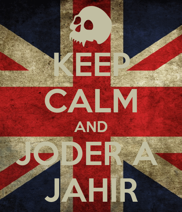KEEP CALM AND JODER A  JAHIR