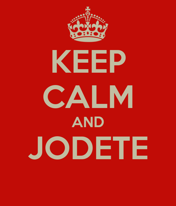 KEEP CALM AND JODETE