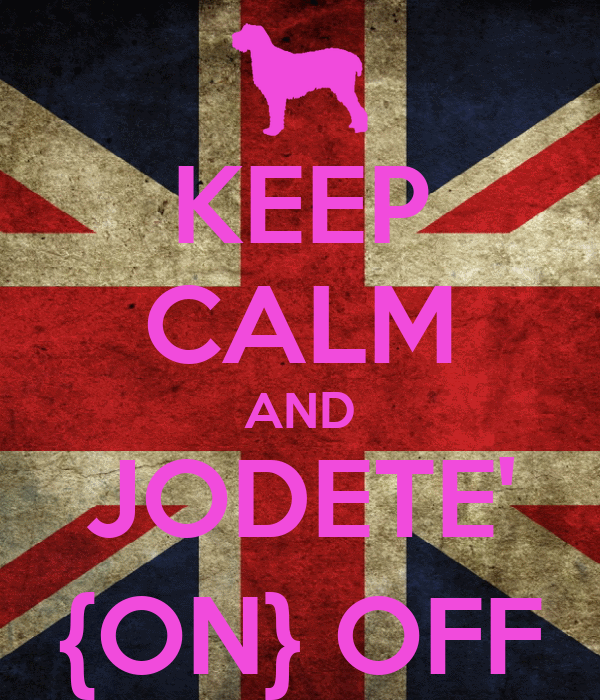 KEEP CALM AND JODETE' {ON} OFF