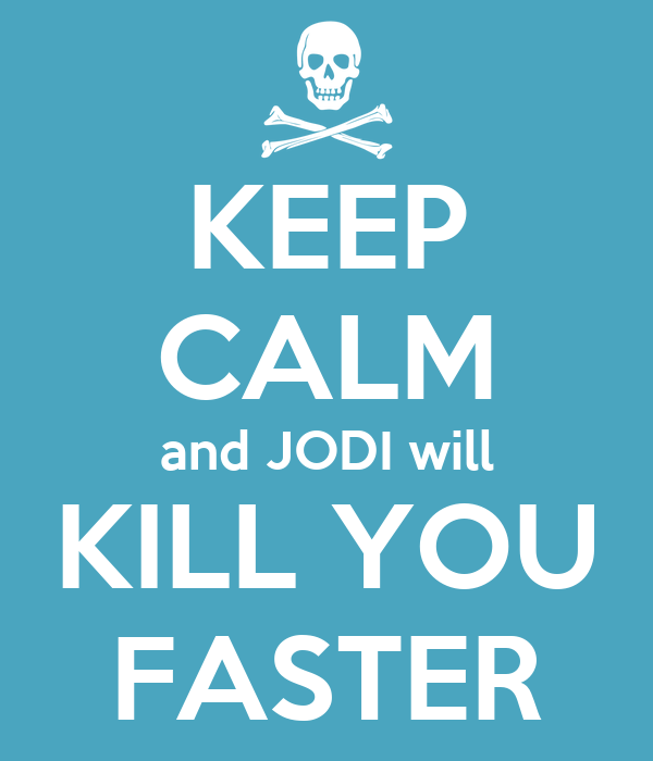 KEEP CALM and JODI will KILL YOU FASTER