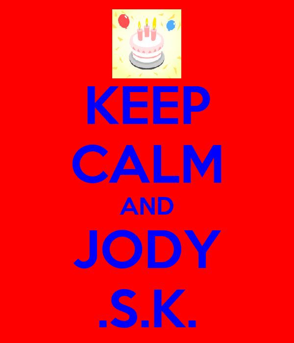 KEEP CALM AND JODY .S.K.