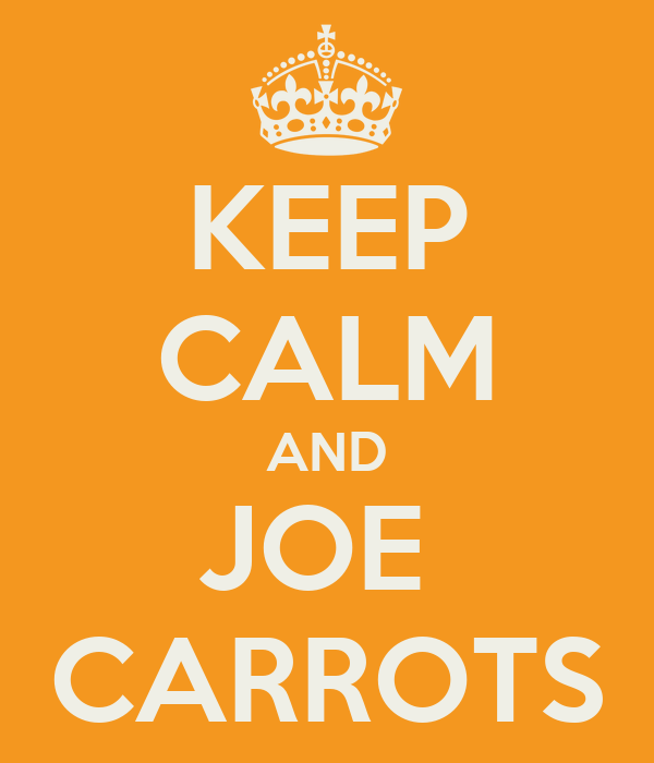 KEEP CALM AND JOE  CARROTS