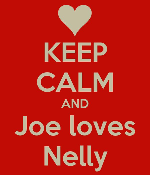 KEEP CALM AND Joe loves Nelly