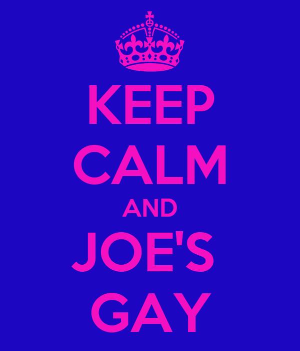 KEEP CALM AND JOE'S  GAY