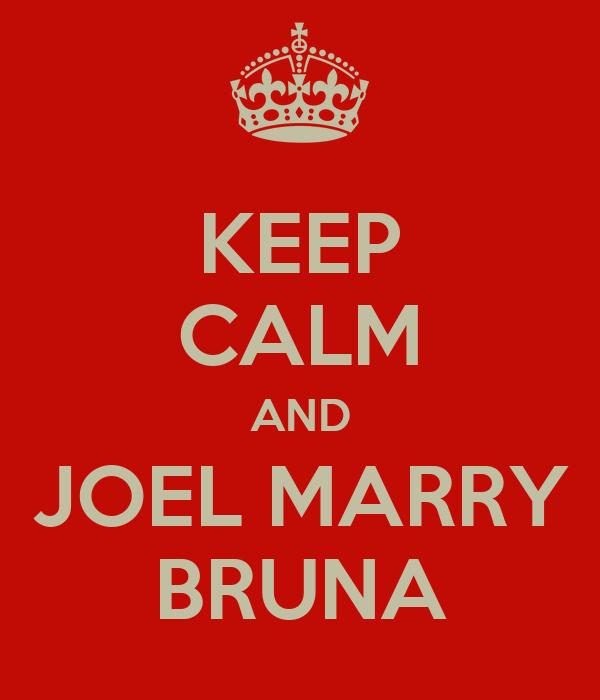 KEEP CALM AND JOEL MARRY BRUNA