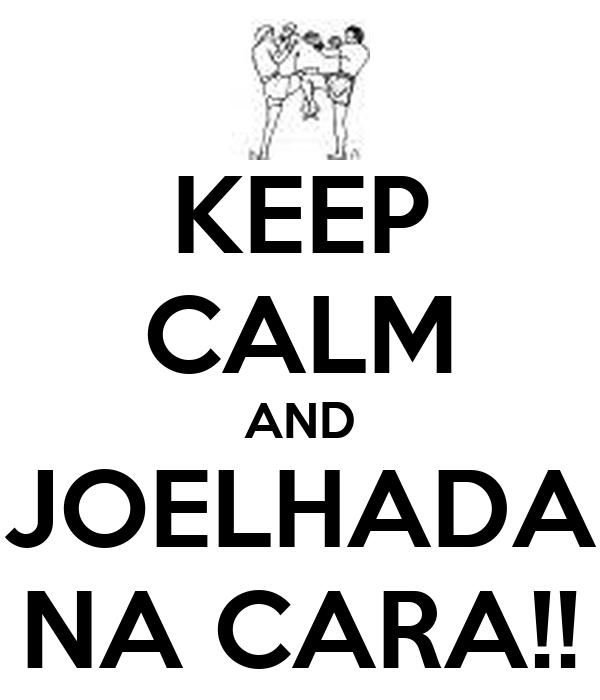 KEEP CALM AND JOELHADA NA CARA!!
