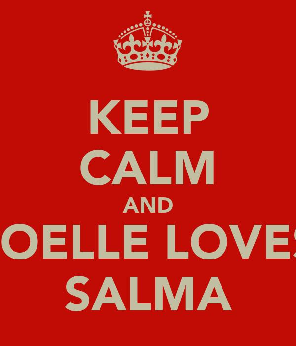 KEEP CALM AND JOELLE LOVES SALMA