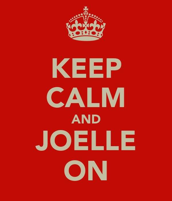 KEEP CALM AND JOELLE ON