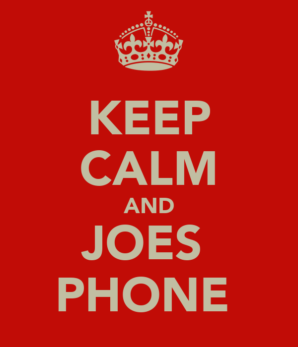 KEEP CALM AND JOES  PHONE