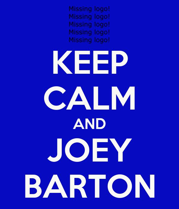 KEEP CALM AND JOEY BARTON