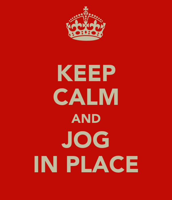 KEEP CALM AND JOG IN PLACE