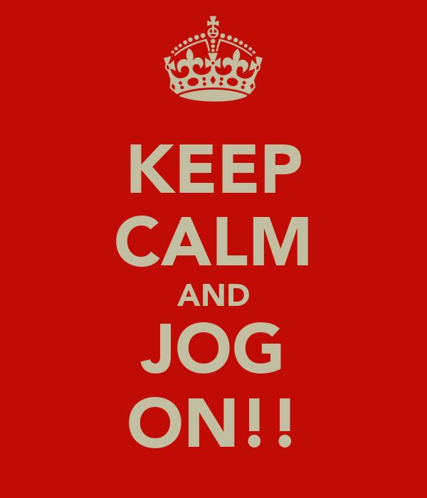 KEEP CALM AND JOG ON!!