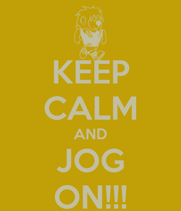 KEEP CALM AND JOG ON!!!