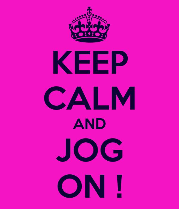 KEEP CALM AND JOG ON !