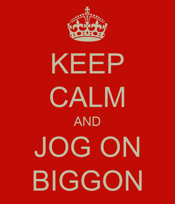 KEEP CALM AND JOG ON BIGGON