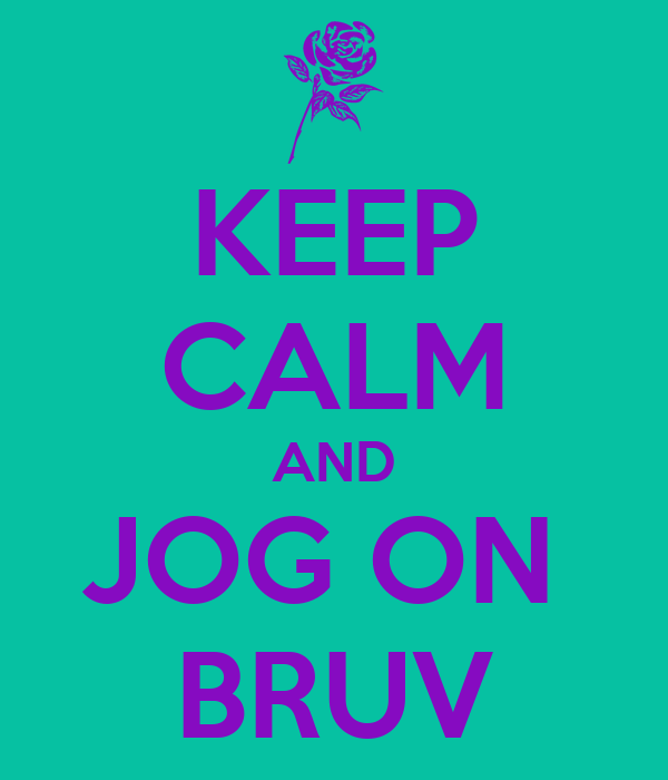 KEEP CALM AND JOG ON  BRUV