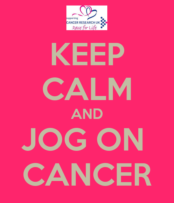 KEEP CALM AND JOG ON  CANCER