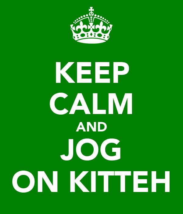 KEEP CALM AND JOG ON KITTEH