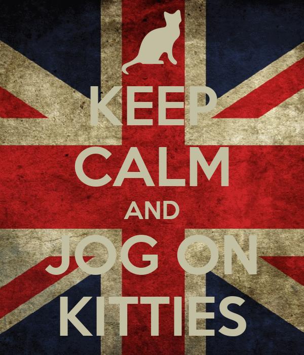 KEEP CALM AND JOG ON KITTIES