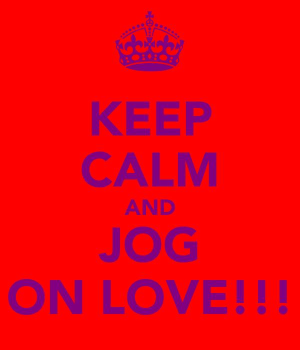 KEEP CALM AND JOG ON LOVE!!!