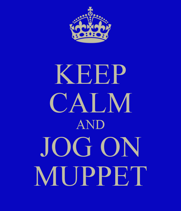 KEEP CALM AND JOG ON MUPPET